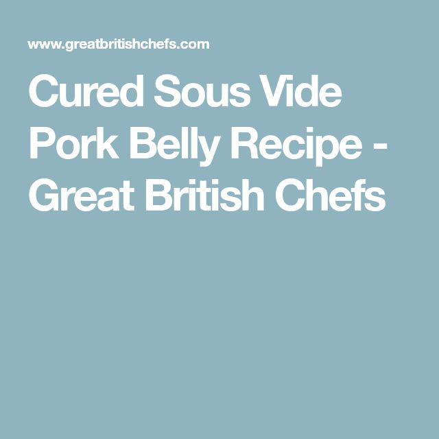 Cured Sous Vide Pork Belly Recipe - Great British Chefs