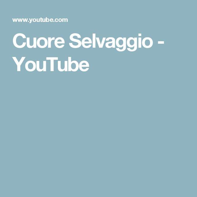Cuore Selvaggio - YouTube