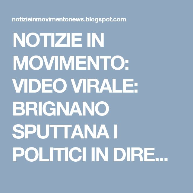 NOTIZIE IN MOVIMENTO: VIDEO VIRALE: BRIGNANO SPUTTANA I POLITICI IN DIRE...