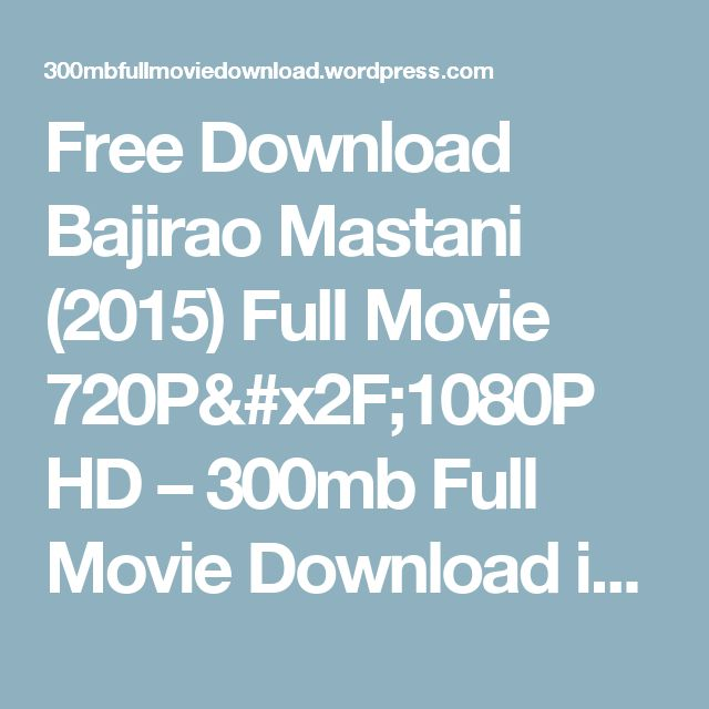 Free Download Bajirao Mastani (2015) Full Movie 720P/1080P HD – 300mb Full Movie Download in 720p DVDRip HD