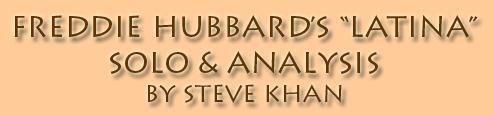 "Freddie Hubbard's Trumpet solo on:  ""Latina""(Freddie Hubbard), analysis by Steve Khan."