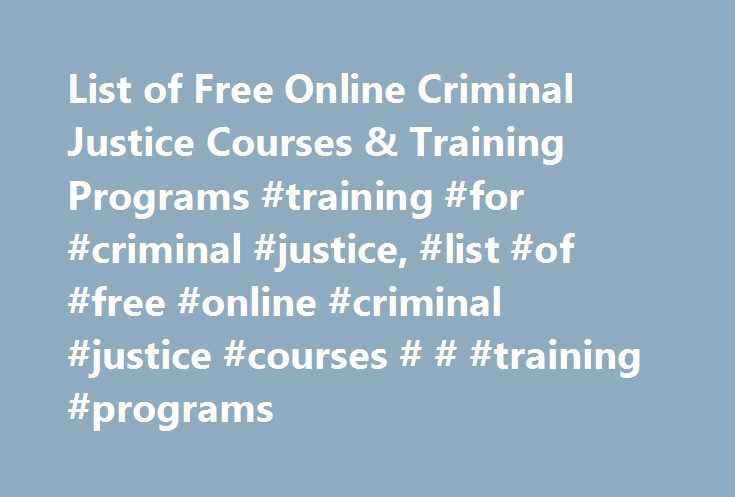 List of Free Online Criminal Justice Courses & Training Programs #training #for #criminal #justice, #list #of #free #online #criminal #justice #courses # # #training #programs http://oklahoma-city.remmont.com/list-of-free-online-criminal-justice-courses-training-programs-training-for-criminal-justice-list-of-free-online-criminal-justice-courses-training-programs/  # List of Free Online Criminal Justice Courses Training Programs A master's degree program in criminal justice may be available…