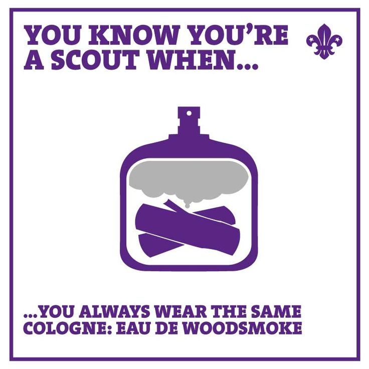 You know you're a Scout when...you always wear the same cologne: Eau de Woodsmoke!