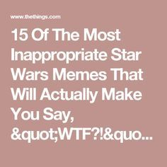 """15 Of The Most Inappropriate Star Wars Memes That Will Actually Make You Say, """"WTF?!"""" - TheThings"""