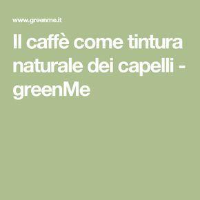 Il caffè come tintura naturale dei capelli - greenMe