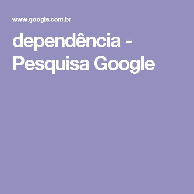 dependência - Pesquisa Google