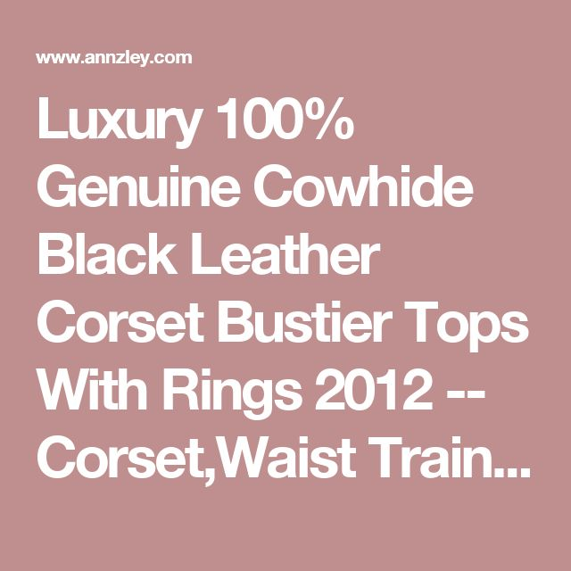 Luxury 100% Genuine Cowhide Black Leather Corset Bustier Tops With Rings  2012 -- Corset,Waist Training,Corset Dress,Plus Size Corsets,Wholesale Corsets