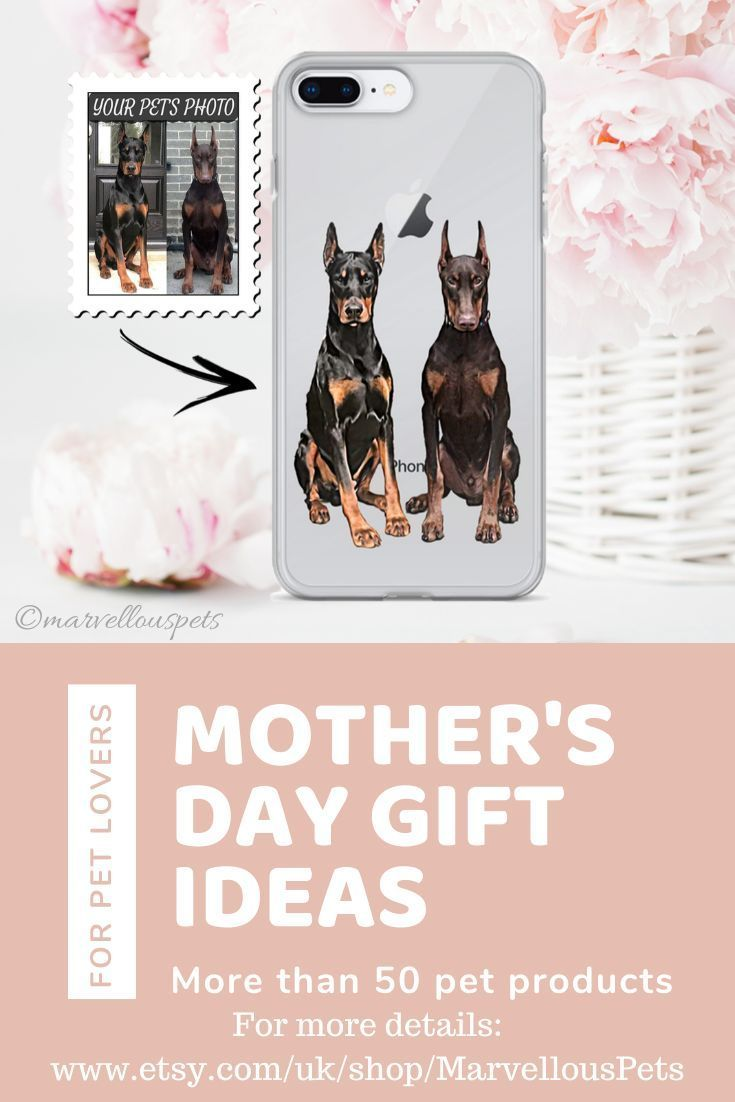 Dog Mothers Day Phone Case Gift Idea Custom Doberman Gift Protect Your New Phone With This Custom Pet Phone Case Please Vi In 2020 Dog Mothers Day Pets Animal Lover