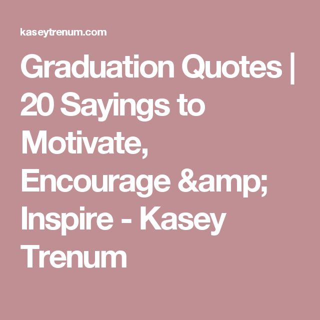 Graduation Quotes   20 Sayings to Motivate, Encourage & Inspire - Kasey Trenum