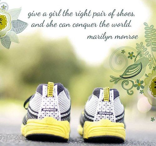 Running Matters #225: Give a girl the right pair of shoes and she can conquer the world. - Marilyn Monroe