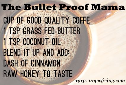 The Bulletproof Mama - Bulletproof coffee recipe.  You'll be hooked!!