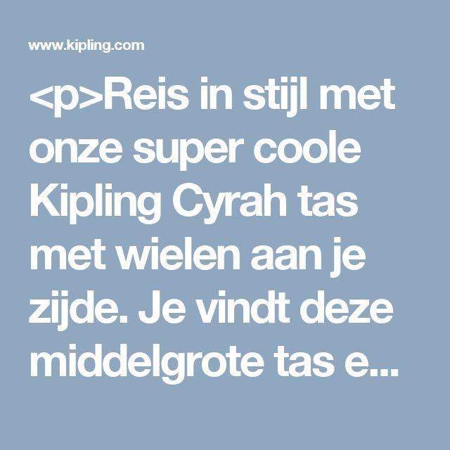 <p>Reis in stijl met onze super coole Kipling Cyrah tas met wielen aan je zijde. Je vindt deze middelgrote tas en een rits aan de voorkant, gemakkelijk te bereiken. De tas heeft veel ruimte in het hoofdvak voor al jouw kleding en reisbenodigdheden. De Cyr
