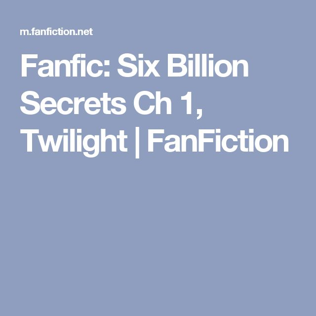 Fanfic: Six Billion Secrets Ch 1, Twilight | FanFiction