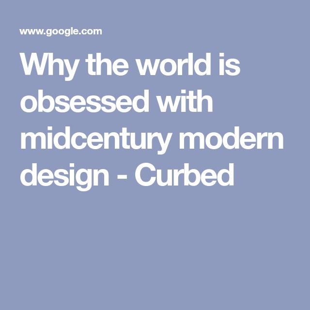 Why the world is obsessed with midcentury modern design (With ...