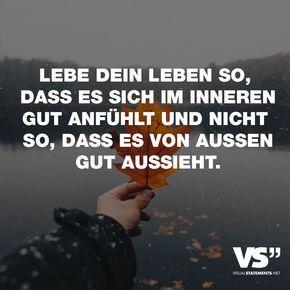 """Visual Statements®️️ Sprüche/ Zitate/ Quotes/ Leben/ """"LEBE DEIN LEBEN SO, DASS ES SICH IM INNEREN GUT ANFÜHLT UND NICHT SO, DASS ES VON AUSSEN GUT AUSSIEHT."""""""