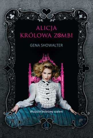 Falling from the sky: Recenzja #19: Alicja królowa zombie - Gena Showalter