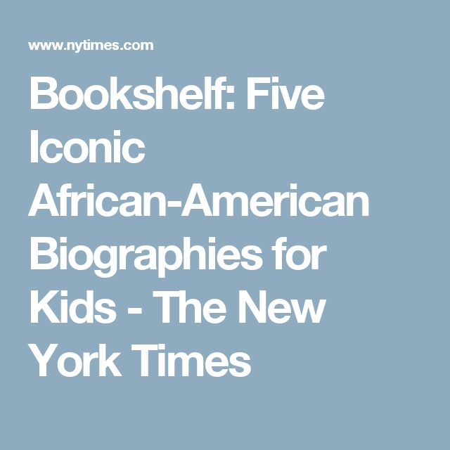 Bookshelf: Five Iconic African-American Biographies for Kids - The New York Times