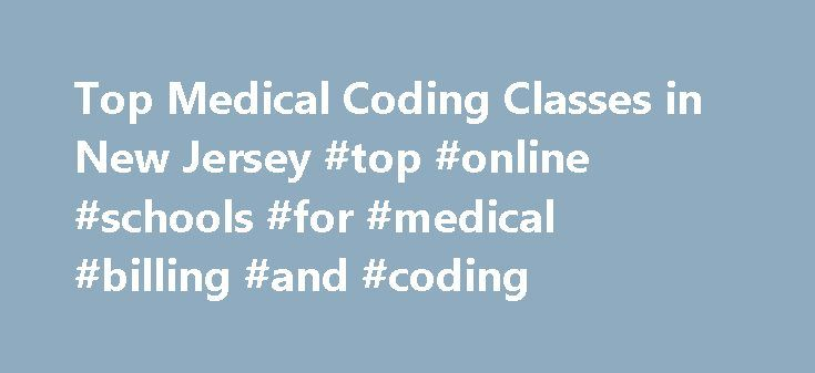 Top Medical Coding Classes in New Jersey #top #online #schools #for #medical #billing #and #coding http://honolulu.remmont.com/top-medical-coding-classes-in-new-jersey-top-online-schools-for-medical-billing-and-coding/  # There are schools offering medical coding classess in New Jersey! Each year, approximately 0.1% of New Jersey graduates receive certificates in medical coding. In other words, every year an estimated 204 medical coders graduate from New Jersey's 8 medical coding schools…