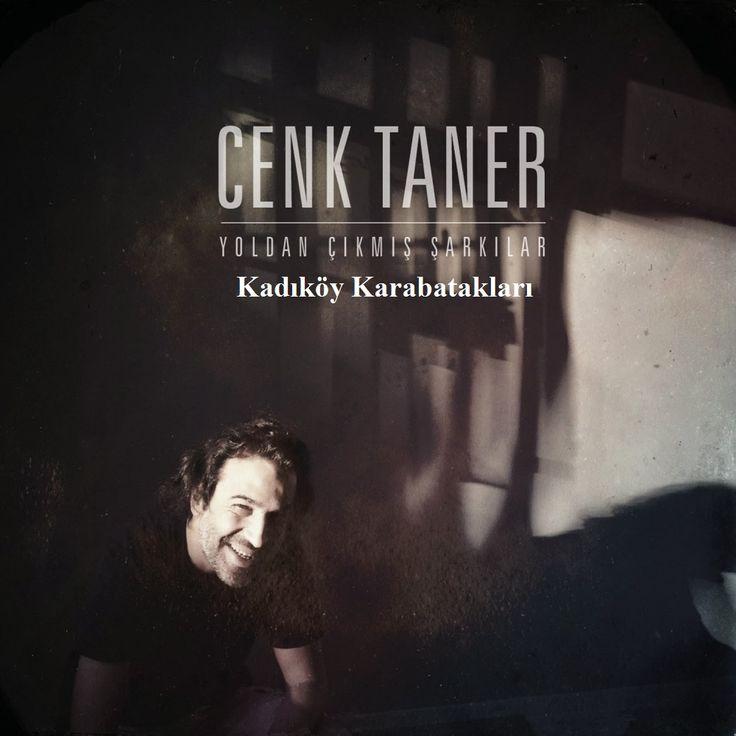 Cenk Taner - Kadıköy Karabatakları - Müzik Kafası - Alternatif Müzik Arşivi