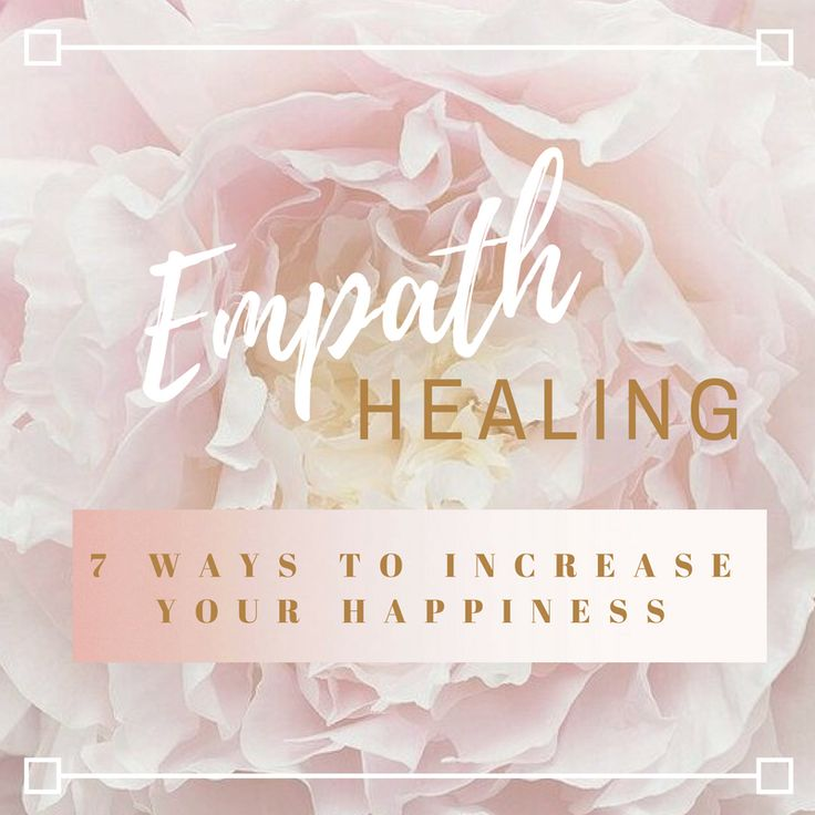 6 Ways To Quickly Increase Your Happiness As An Empath