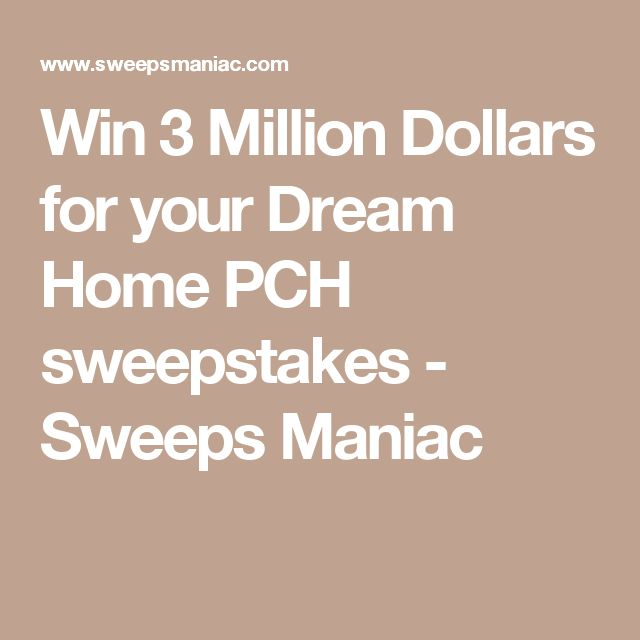 Win 3 Million Dollars for your Dream Home PCH sweepstakes - Sweeps Maniac