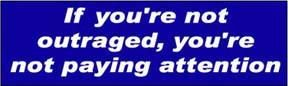 If You're Not Outraged Political Bumper Sticker
