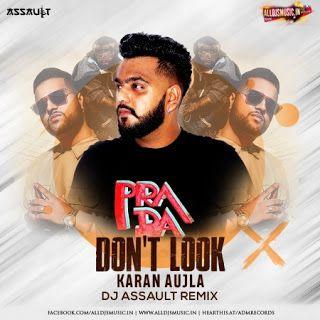 Dont Look Remix Karan Aujla Dj Assault Newdjsworld Com In 2020 Dj Remix Dj Remix Songs Remix