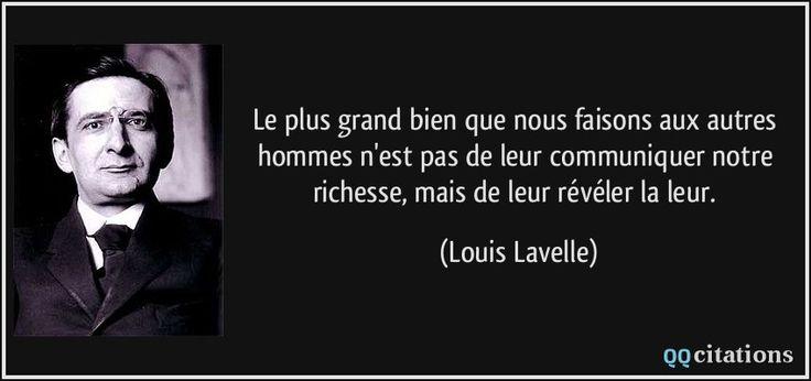 Le plus grand bien que nous faisons aux autres hommes n'est pas de leur communiquer notre richesse, mais de leur révéler la leur. (Louis Lavelle) #citations #LouisLavelle