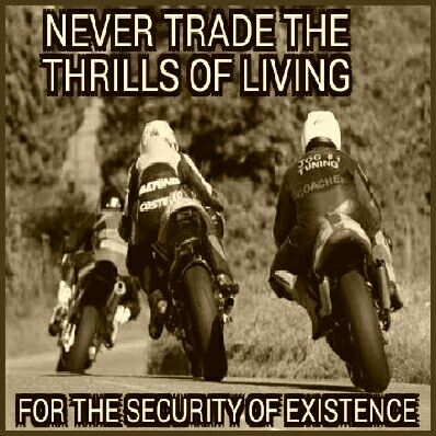 Never trade living life, for the security of existing - biker, motocycle,  rider, quote