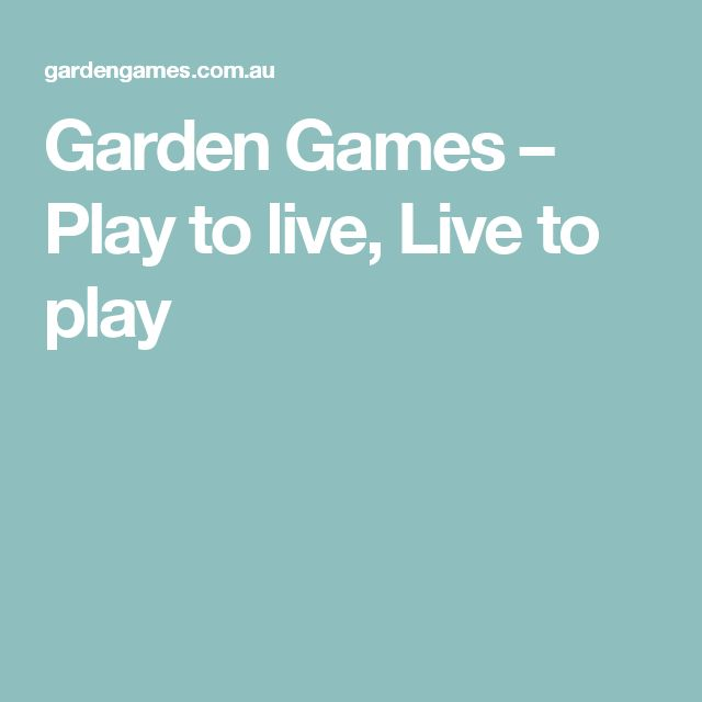 Garden Games – Play to live, Live to play