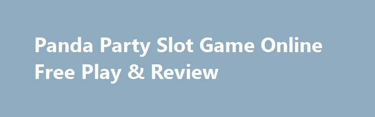 Panda Party Slot Game Online Free Play & Review http://imoneyslots.com/play-panda-party-online-video-game-for-fun.html  Get ready for entertainment of Panda Party slot game by Rival Gaming that presents great Bonus features, Free Spins with multipliers and great jackpot
