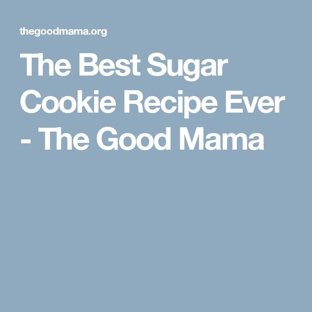 The Best Sugar Cookie Recipe Ever - The Good Mama