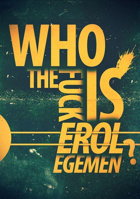 """""""who the fuck is erol egemen?"""""""
