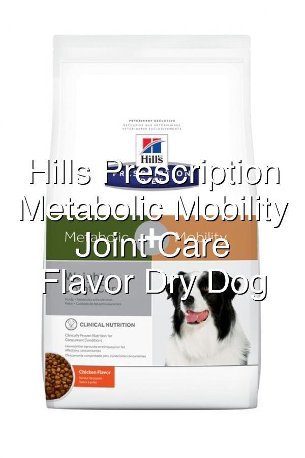 Hills Prescription Diet Metabolic Mobility Weight Joint Care Chicken Flavor Dry Dog Nutrition Metabolism Diet
