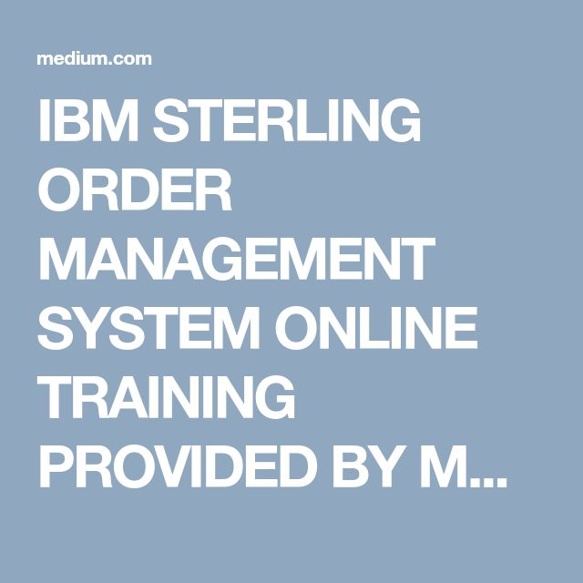 IBM STERLING ORDER MANAGEMENT SYSTEM ONLINE TRAINING PROVIDED BY MAXMUNUS