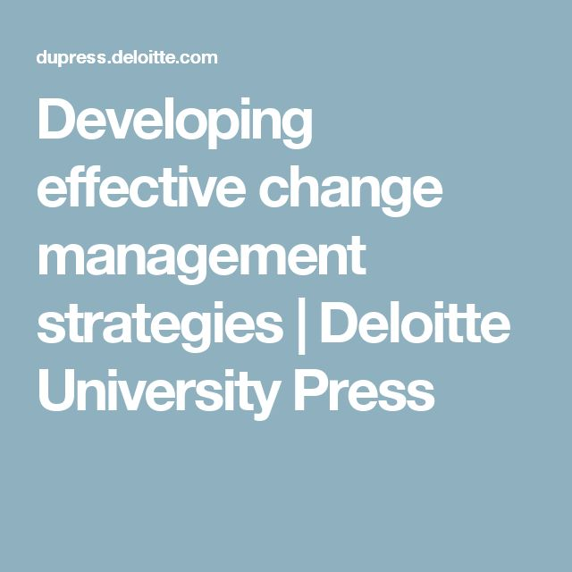 Developing effective change management strategies | Deloitte University Press