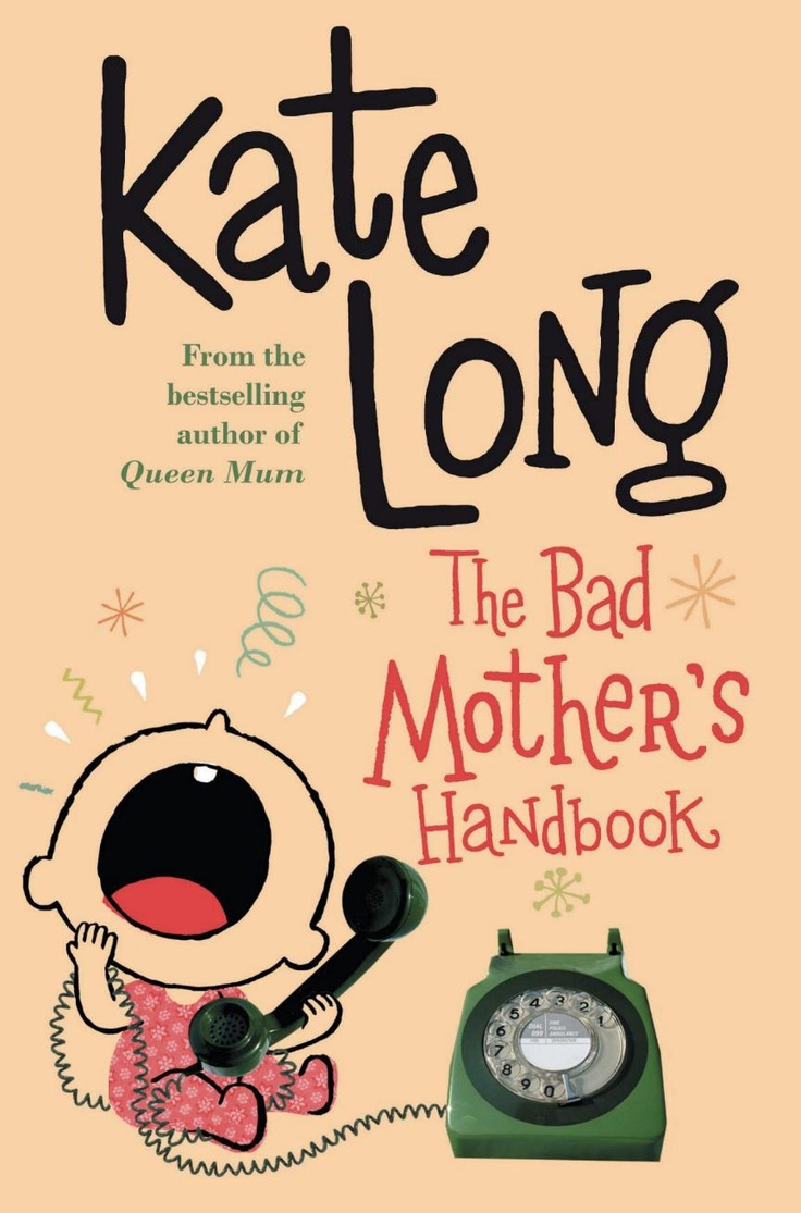 The Bad Mother's Handbook.