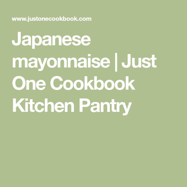Japanese mayonnaise   Just One Cookbook Kitchen Pantry
