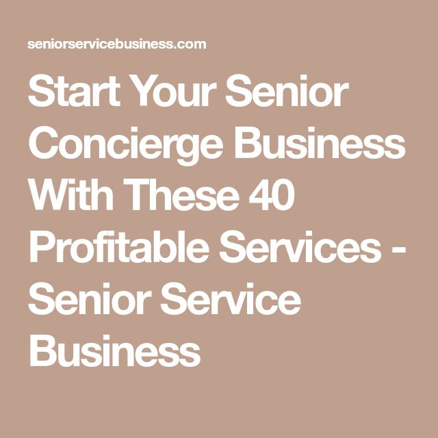 Start Your Senior Concierge Business With These 40 Profitable Services - Senior Service Business