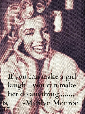 if you can make a girl laugh... Marilyn Monroe