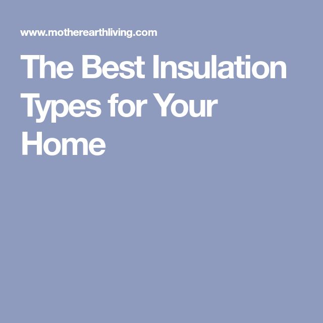 The Best Insulation Types for Your Home