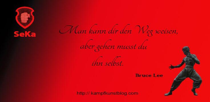 """""""Man kann dir den Weg weisen, aber gehen musst du ihn selbst."""" - Bruce Lee"""