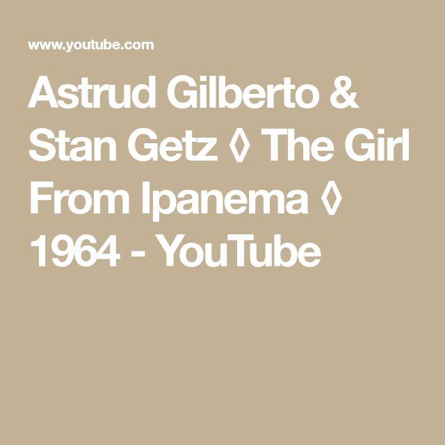 Astrud Gilberto & Stan Getz ◊ The Girl From Ipanema ◊ 1964 - YouTube