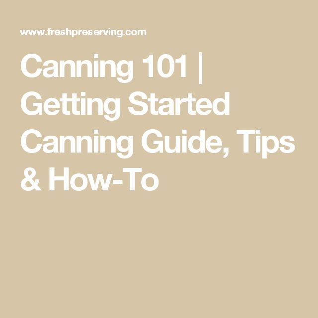 Canning 101 | Getting Started Canning Guide, Tips & How-To
