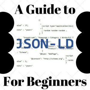 A Guide to JSON-LD for Beginners in SEO