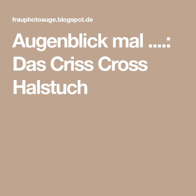 Augenblick mal ....: Das Criss Cross Halstuch