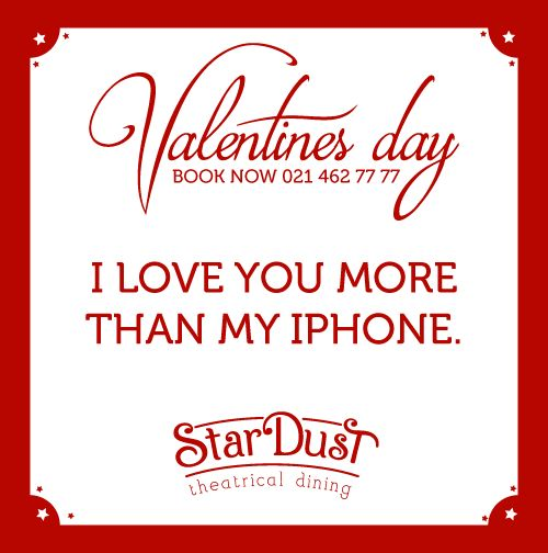I love you more than my iPhone   StarDust Theatrical Dining   Cape Town   South Africa   Funny Love Sayings & Quotes   Valentine's Day 2015
