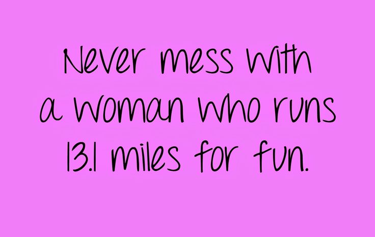 never mess with a woman who runs 13.1 just for fun - Pesquisa do Google