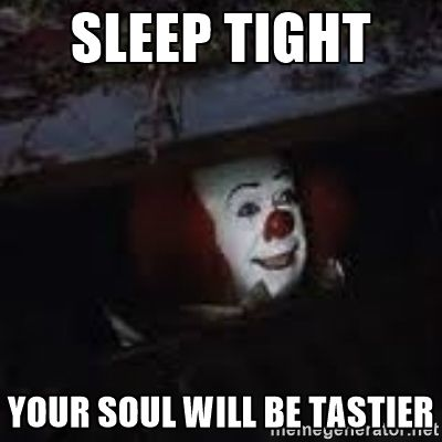 Pennywise the creepy sewer clown. - Sleep tight Your soul will be tastier