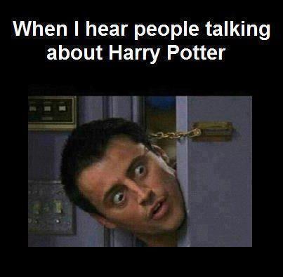 When I hear people talking about Harry Potter (so true LOL)